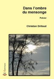 Dans l'ombre du mensonge, christian drillaud, policier, editions cockritures